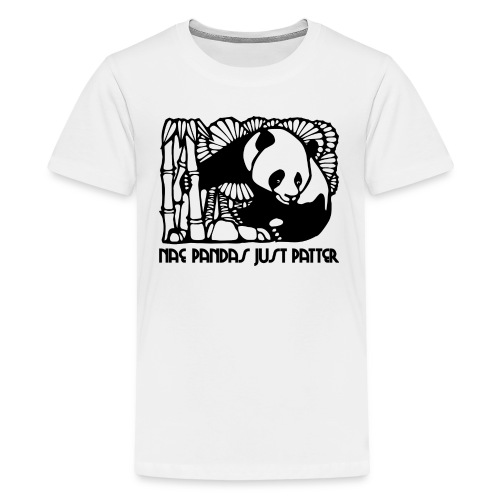 Nae Pandas Just Patter - Teenage Premium T-Shirt