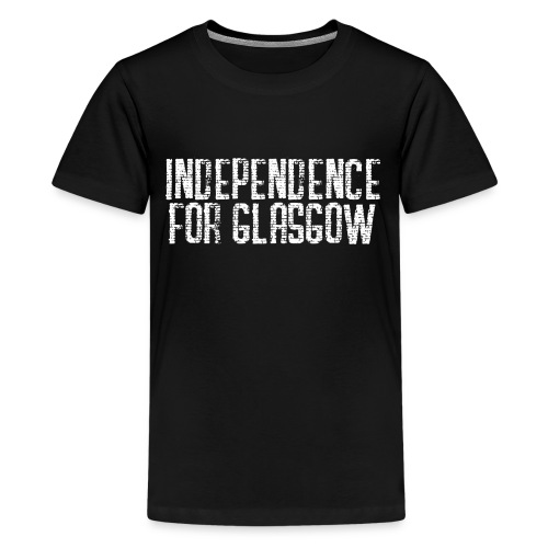 Independence for Glasgow - Teenage Premium T-Shirt