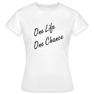 One Life One Chance T-Shirt - Frauen T-Shirt
