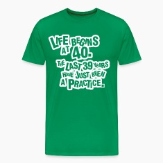 Life begins at 40. The rest was just a practice T-Shirts
