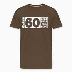 Who knew 60 could look this good! T-Shirts