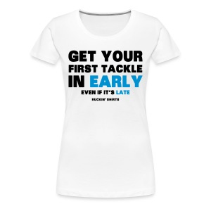 Get Your First Tackle in Early - Women's Premium T-Shirt