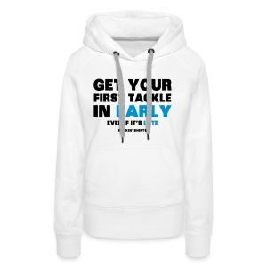 Get Your First Tackle in Early - Women's Premium Hoodie