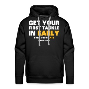 Get Your First Tackle in Early - Men's Premium Hoodie