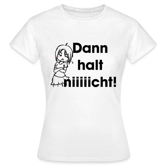 """Frauen T-Shirt """"Dann halt niiiiicht!"""""""