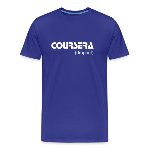 coursera dropout - Men's Premium T-Shirt
