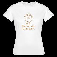 T-Shirts ~ Frauen T-Shirt ~ Wer mit der Herde geht...!