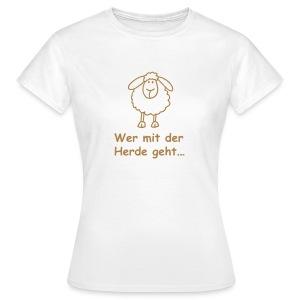 Wer mit der Herde geht...! - Frauen T-Shirt