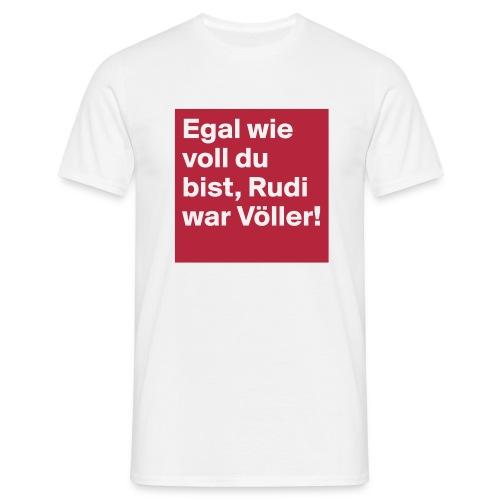 Egal wie voll du bist, Rudi war Völler! - Männer T-Shirt