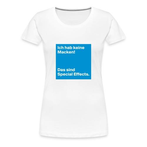 Ich habe keine Macken. Das sind Special-Effects - Frauen Premium T-Shirt