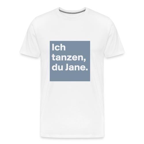 Ich tanzen, du Jane - Männer Premium T-Shirt