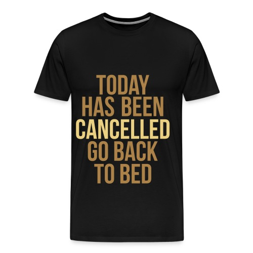 ★ Today has been cancelled go back to bed  ☆  - T-shirt Premium Homme