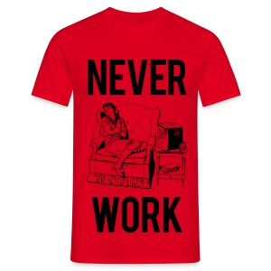 Never Work (Colour T-Shirt) - Men's T-Shirt