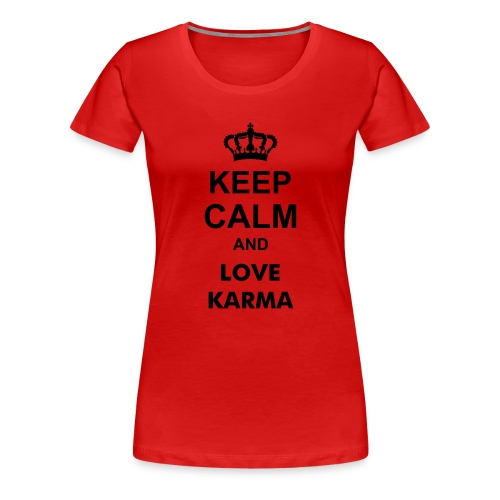 Keep Calm Love Karma  - Frauen Premium T-Shirt