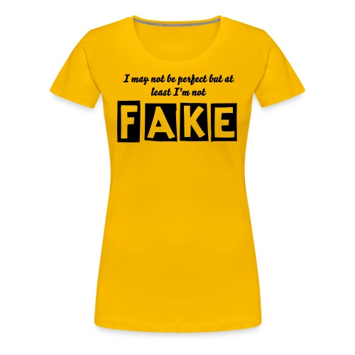 I may not be perfect but at least I'm not fake. - Frauen Premium T-Shirt