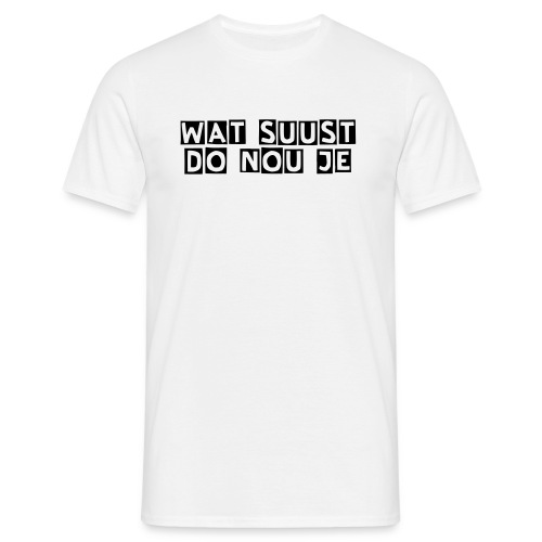 Wat suust do nou je - Mannen T-shirt