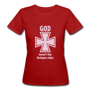 God doesn't like Religion either - Women's Organic T-shirt