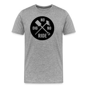 No Dig No Ride - Mannen Premium T-shirt