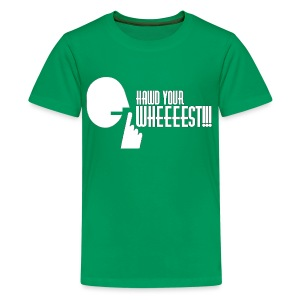 Hawd Your Wheeeest - Teenage Premium T-Shirt
