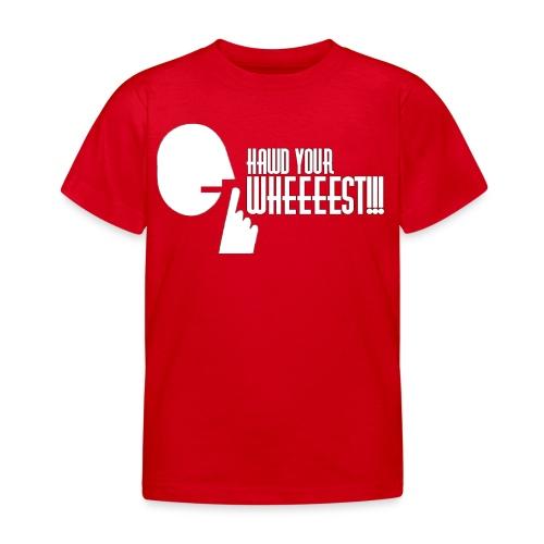 Hawd Your Wheeeest - Kids' T-Shirt