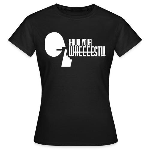 Hawd Your Wheeeest - Women's T-Shirt