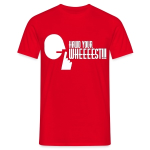 Hawd Your Wheeeest - Men's T-Shirt