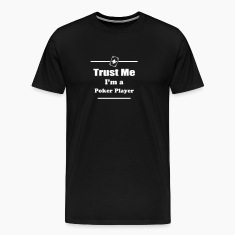 Trust Me I'm a Poker Player - Cards - Casino - Pro T-Shirts