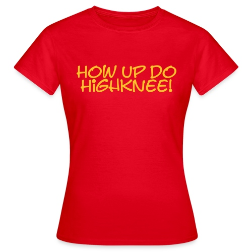 How up do Highknee! - Damen-Shirt - Frauen T-Shirt