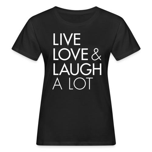 Live Love & Laugh A Lot  **BIO** - Frauen Bio-T-Shirt