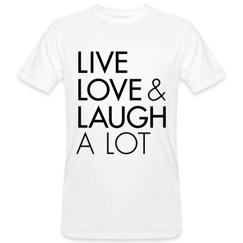 Live Love & Laugh A Lot **BIO** - Männer Bio-T-Shirt