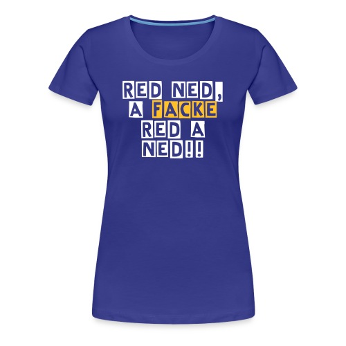 A Facke red a ned D - Frauen Premium T-Shirt