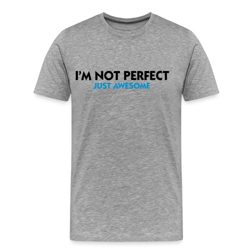 I'm Not Perfect (Just Awesome) - Men's Premium T-Shirt