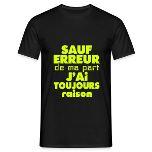 Toujours raison !  - T-shirt Homme