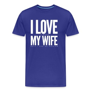 I Love it when my wife says I can go fishing - Royal Blue T-Shirt - Men's Premium T-Shirt