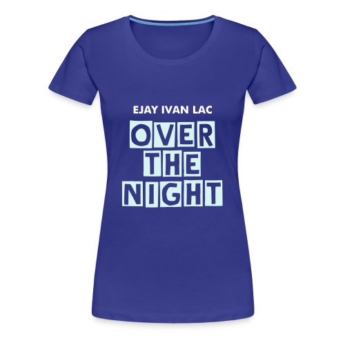 OVER THE NIGHT GIRL - Women's Premium T-Shirt