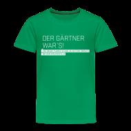 Shirts ~ Kids' Premium T-Shirt ~ Der Gärtner war's Kids' T-Shirt