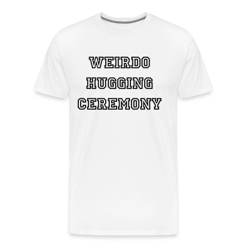 Weirdo Hugging Ceremony - Youtube Gathering T-Shirt - Men's Premium T-Shirt