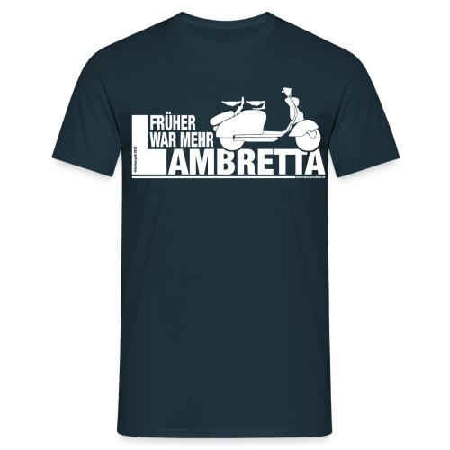 Früher war mehr Lambretta - Männer T-Shirt
