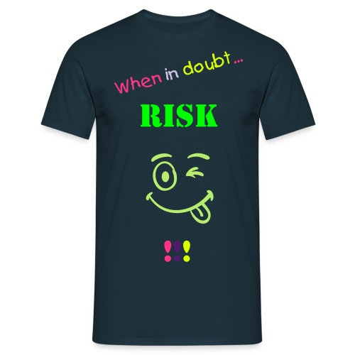 When in doubt ... risk homme - T-shirt Homme