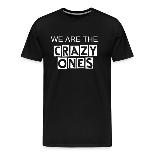 We are the Crazy Ones - ohne Backprint - Männer Premium T-Shirt