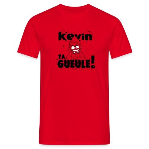 Kevin TA GUEULE !!! (Noir) - T-shirt Homme