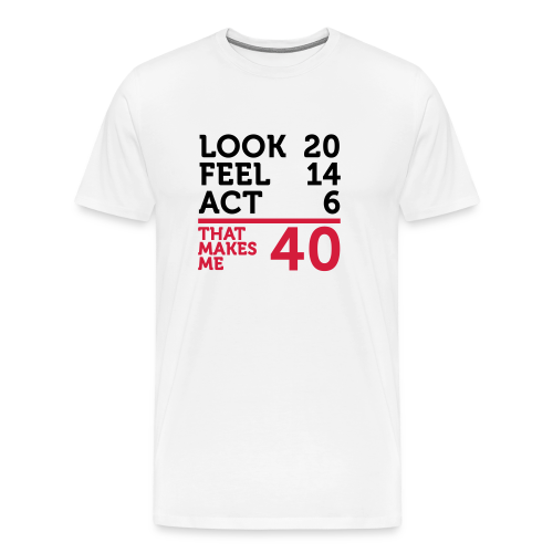 40 : look 20, feel 14, act 6 - T-shirt Premium Homme