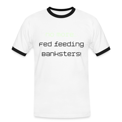 No more... Fed feeding Banksters! - Männer Kontrast-T-Shirt