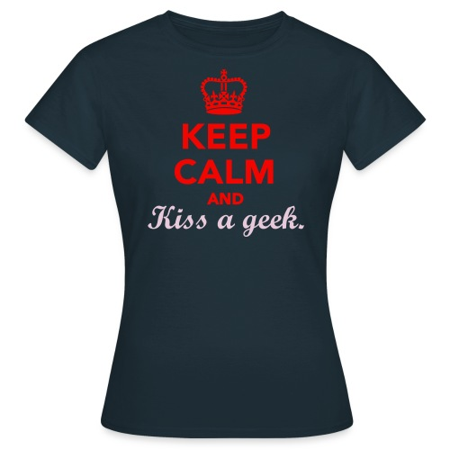 Keep Calm and Kiss a  Geek - Women's T-Shirt