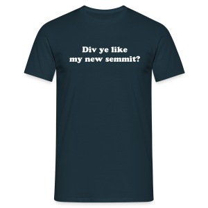 Div ye like my new semmit? Men's T-shirt - Men's T-Shirt