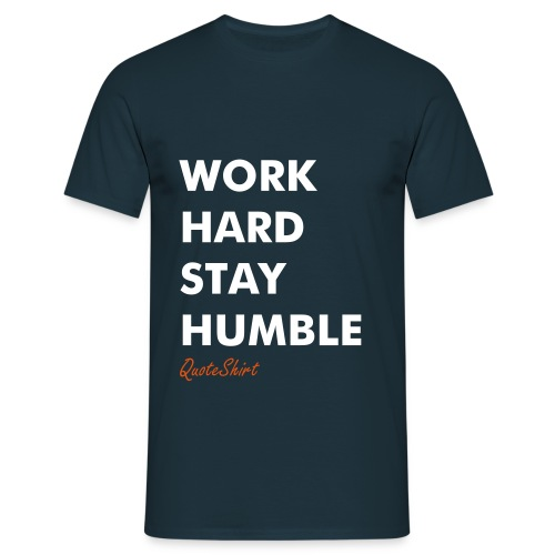 Work hard, stay humble - Männer T-Shirt