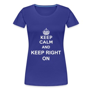 Womens - Keep Calm And Keep Right On - Women's Premium T-Shirt
