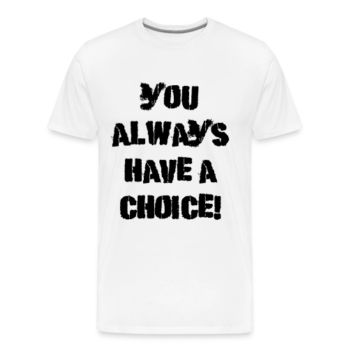 You Always Have A Choice - Herre premium T-shirt