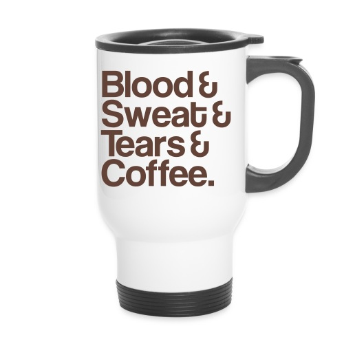 Blood&Sweat&Tears&Coffee Mug - Thermobecher