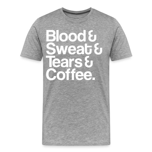 Blood&Sweat&Tears&Coffee T-Shirt - Männer Premium T-Shirt